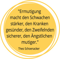 Zitat von Theo Schoenacker zum Thema Ermutigung und seine Wirkung auf den Menschen